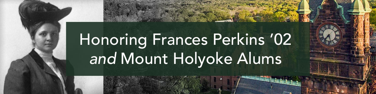 Honoring Frances Perkins 02 and Mount Holyoke Alums